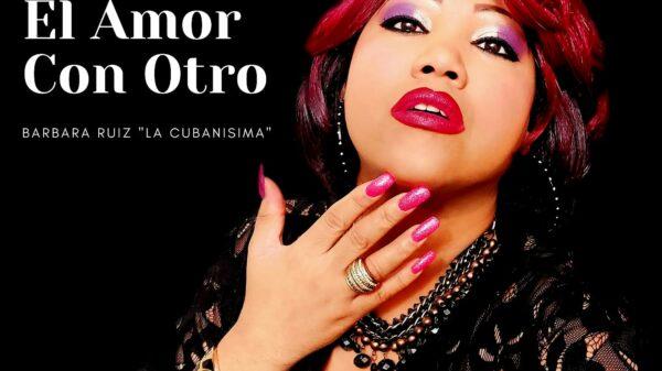 """Barbara Ruiz, La Cubanísima estrena versión del clásico """"Hacer El Amor Con Otro"""""""